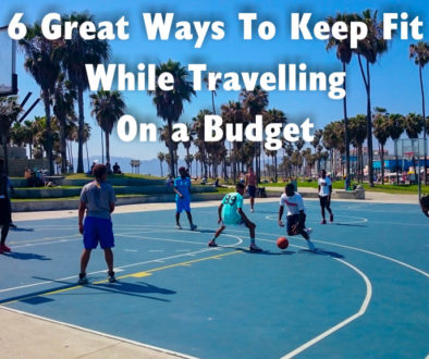 6 Great Ways To Keep Fit While Travelling On a Budget