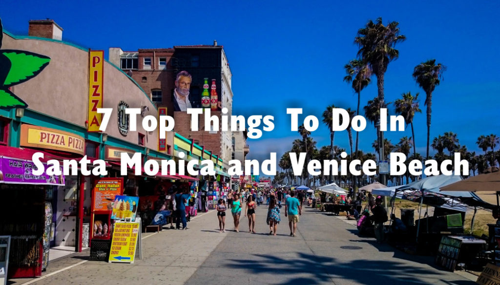 7 Top Things To Do in Santa Monica and Venice Beach