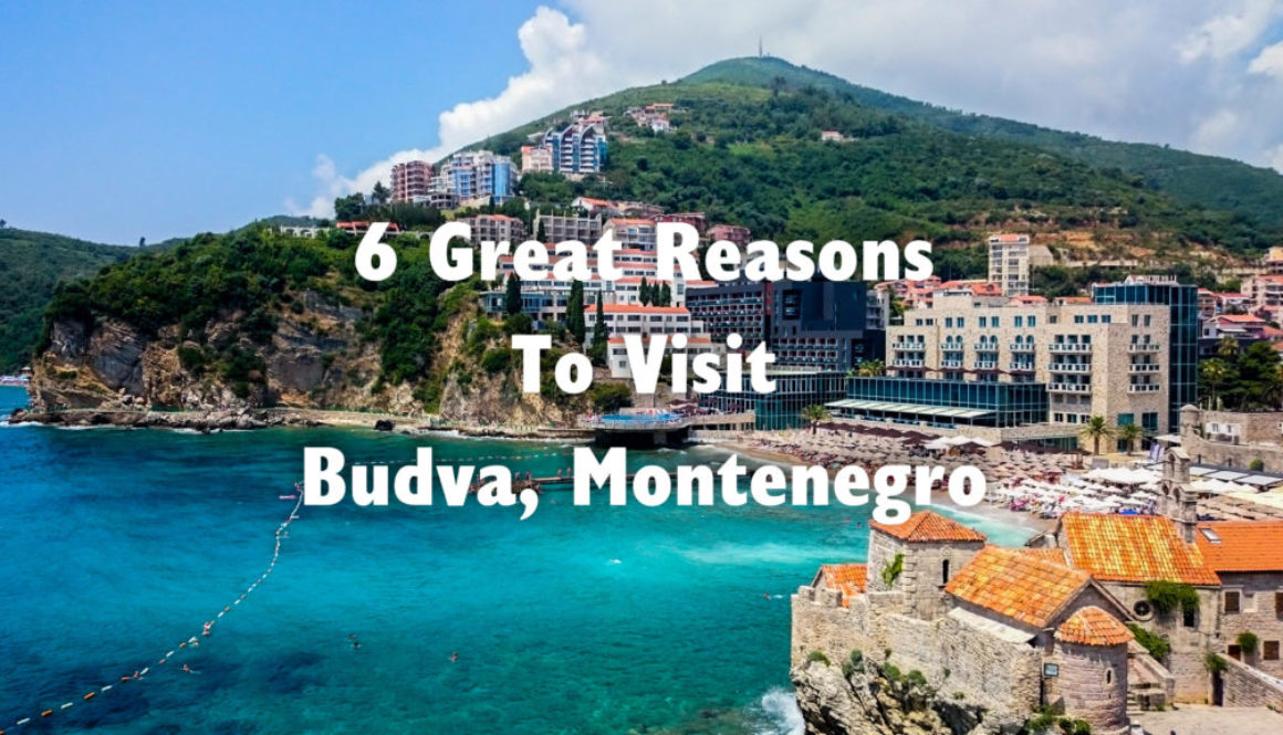 6 Great Reasons To Visit Budva, Montenegro