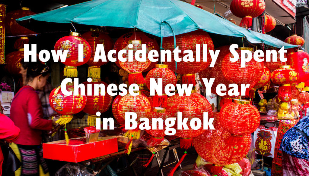 How I Accidentally Spent Chinese New Year in Bangkok
