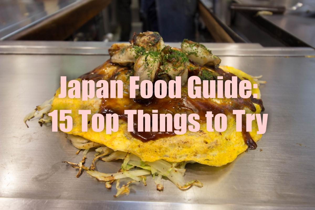 Japan Food Guide: 15 Top Things To Try in Japan