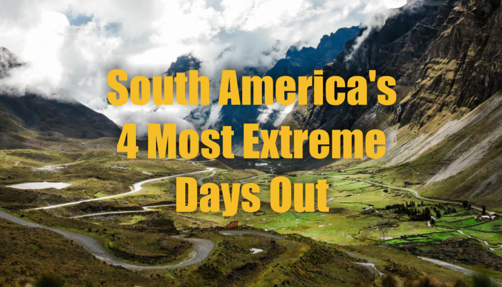 South America's Four Most Extreme Days Out