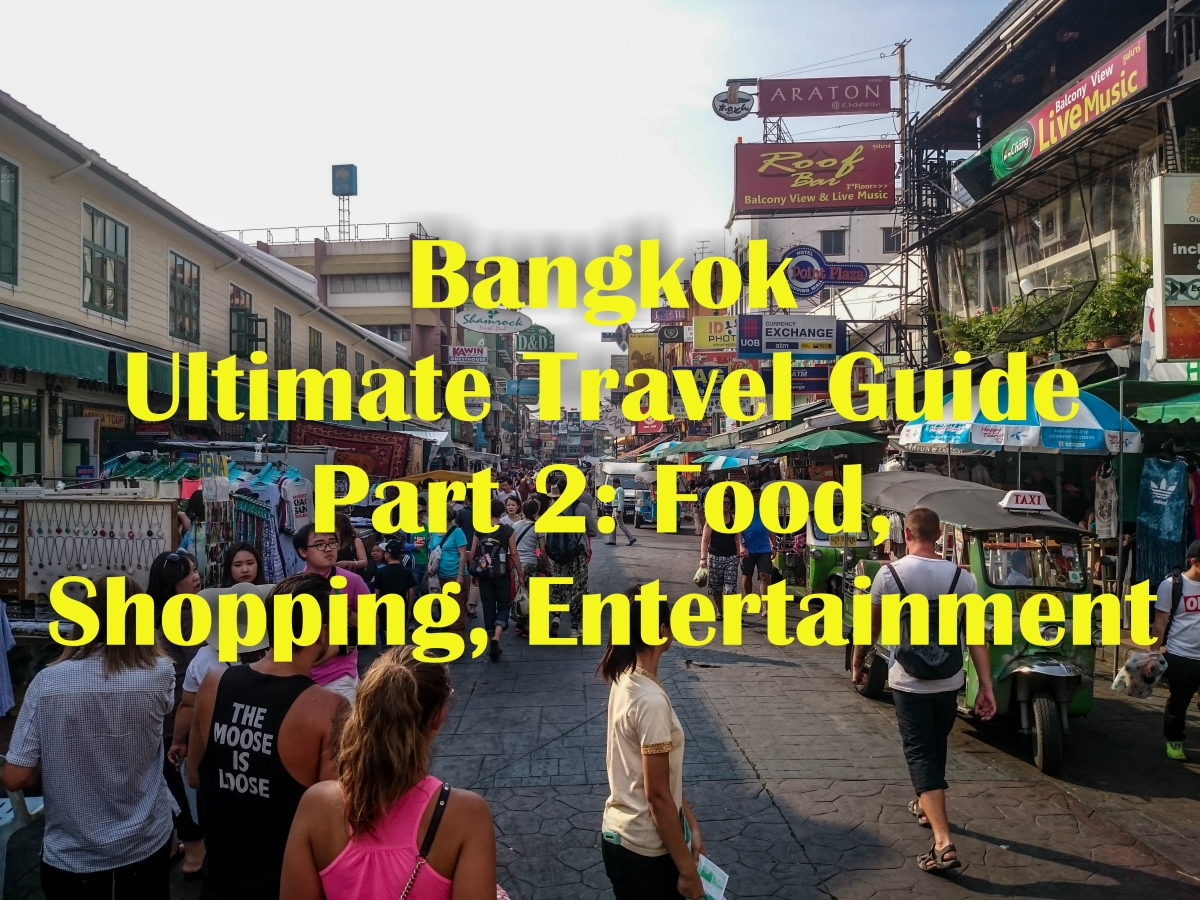 Bangkok: Ultimate Travel Guide – Part 2: Food, Shopping and Entertainment