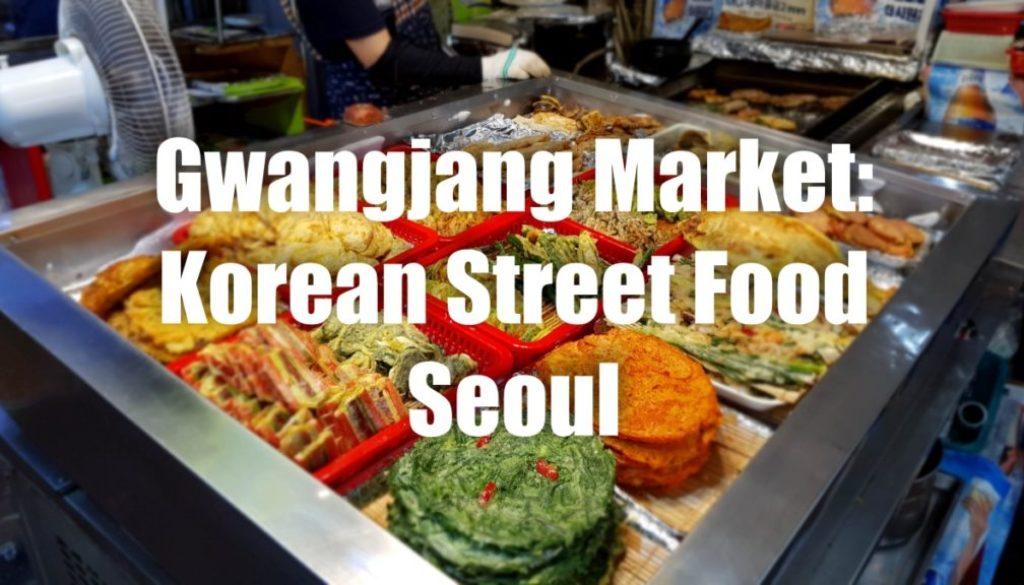 Gwangjang Market: Delicious Korean Street Food in Seoul
