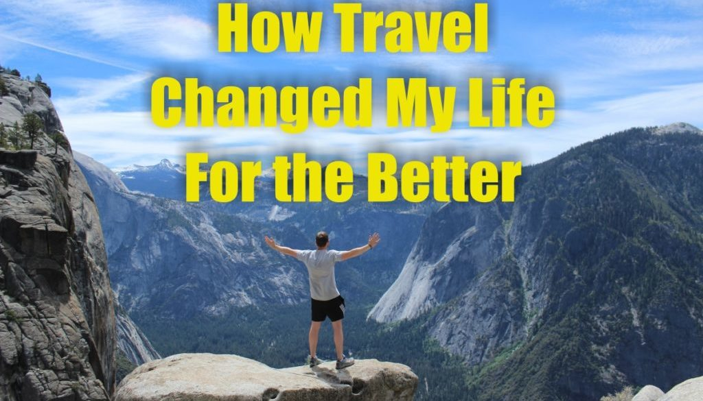 How Travel Changed My Life For the Better