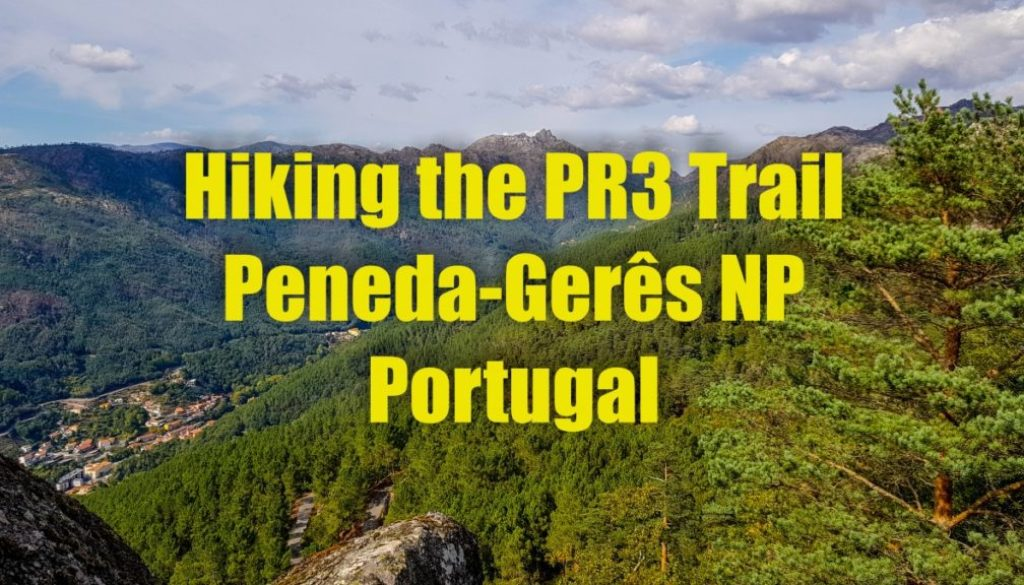 Hiking the PR3 Trail in Peneda-Gerês National Park, Portugal